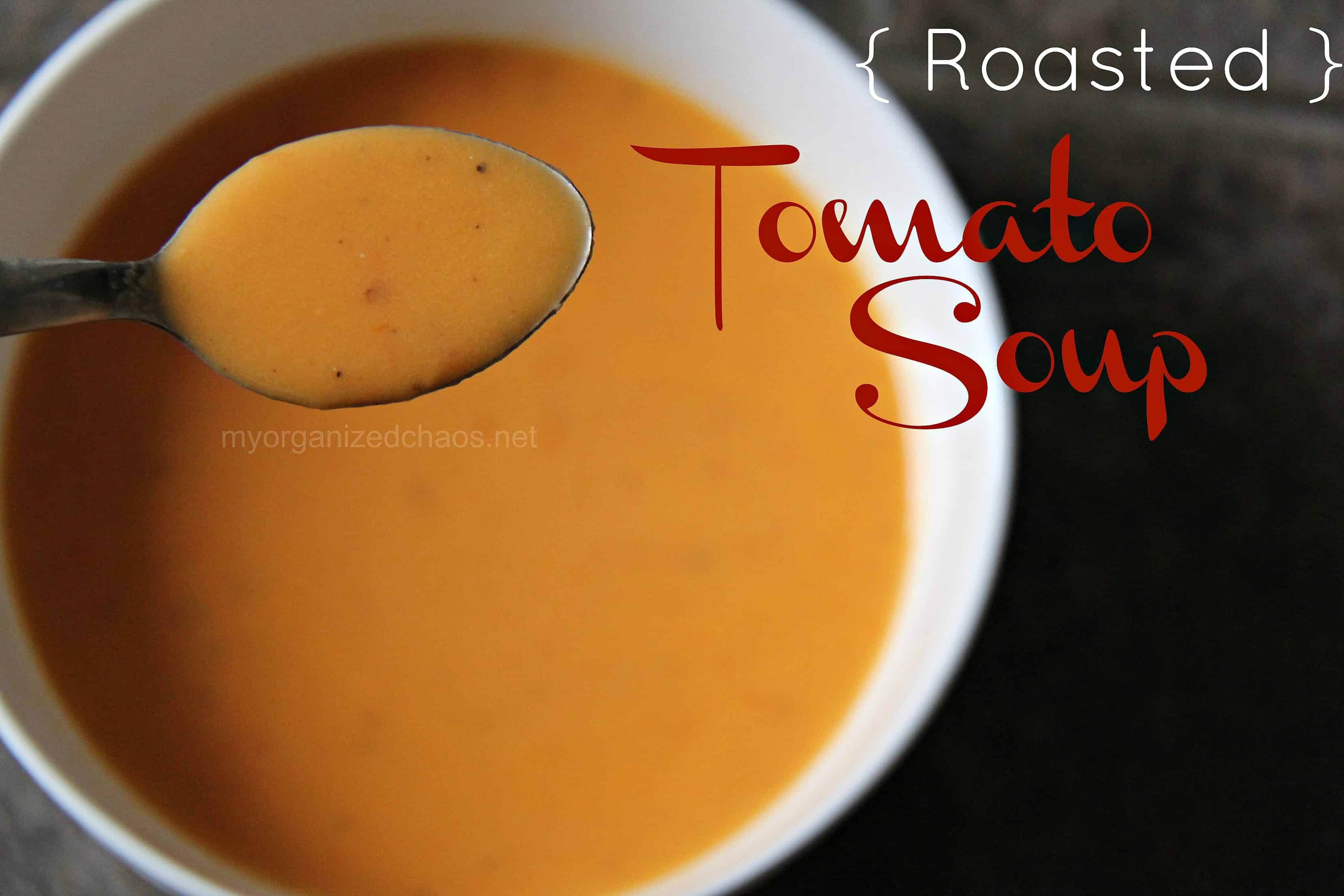 Roasted Tomato Soup - My Organized Chaos
