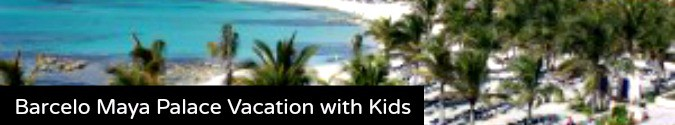 Barcelo Maya Palace Vacation with Kids Family