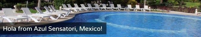 Hola from Azul Sensatori, Mexico