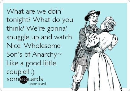 sons of anarchy someecard myorganizedchaos