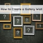 how to create a gallery wall in your home, tips and tricks