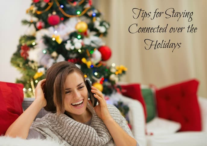 Tips for Staying Connected over the Holidays