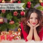 tips and ticks for Fabulous Holiday Hair
