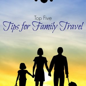 Top Five Tips for Family Travel