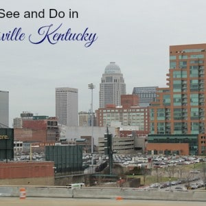 Things to See and Do in Louisville Kentucky