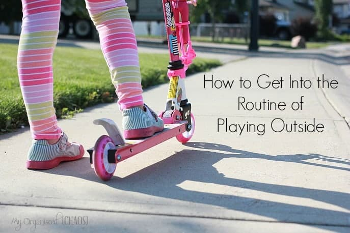 how to get into the routine of playing outside