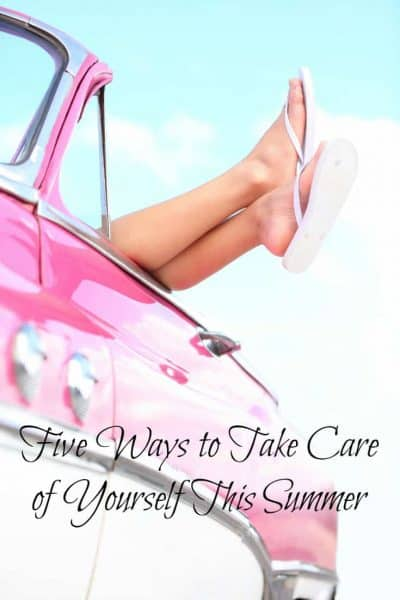 Five Ways to Take Care of Yourself This Summer