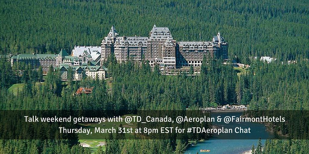 Weekend Getaways – TD Canada & Fairmont Hotels #TDAeroplan Chat