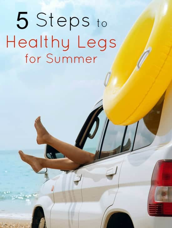 5 Steps to healthy Legs for Summer