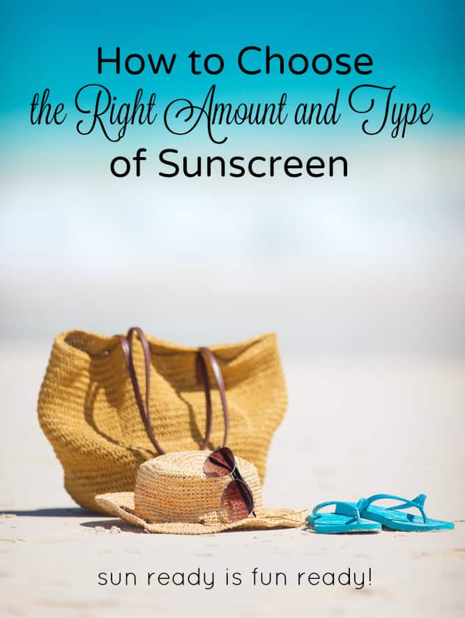 How to Choose the Right Amount and Type of Sunscreen