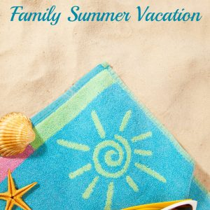 How to Choose the Best Family Summer Vacation