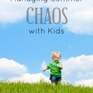 Managing Summer Chaos with Kids