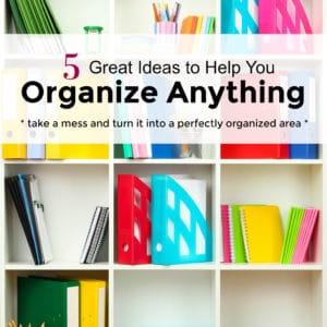 5 Great Ideas to Help You Organize Anything