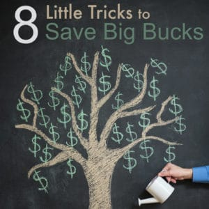 8 Little Tricks to Save Big Bucks