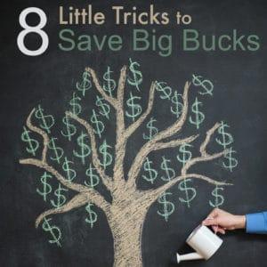 8 Little Tricks to Save Big Bucks