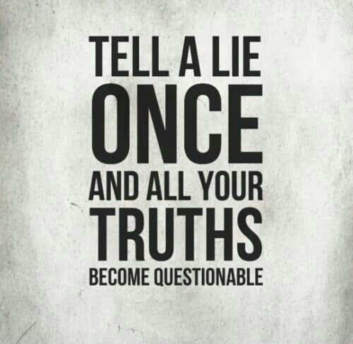 Tell a Lie and all your truths become questionable