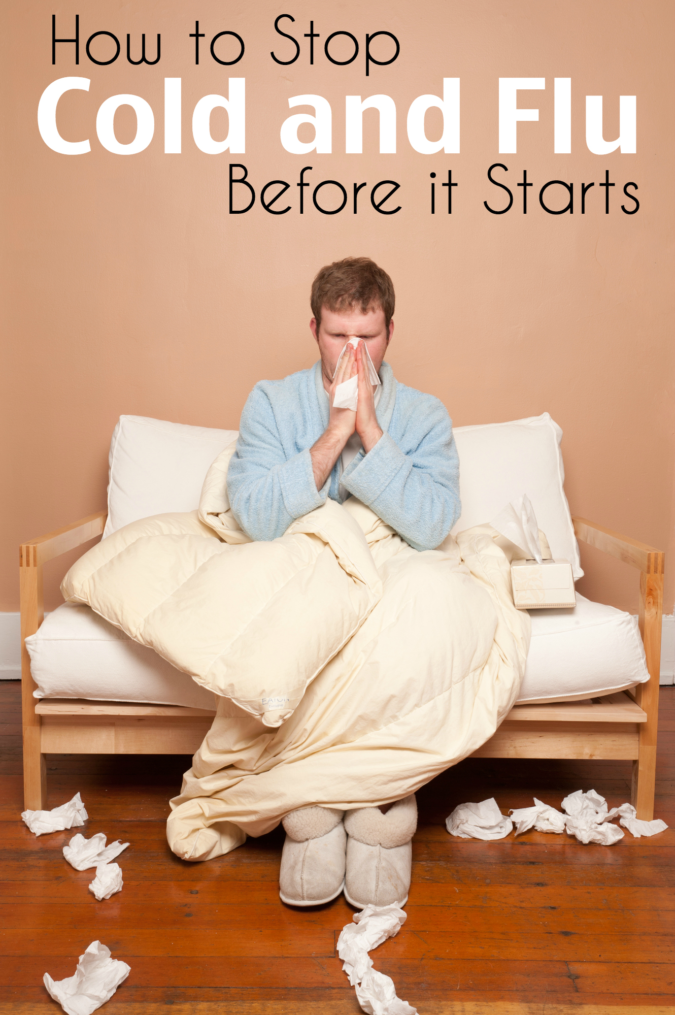 How to stop cold and flue before it starts, 7 preventative tips plus how to lessen duration