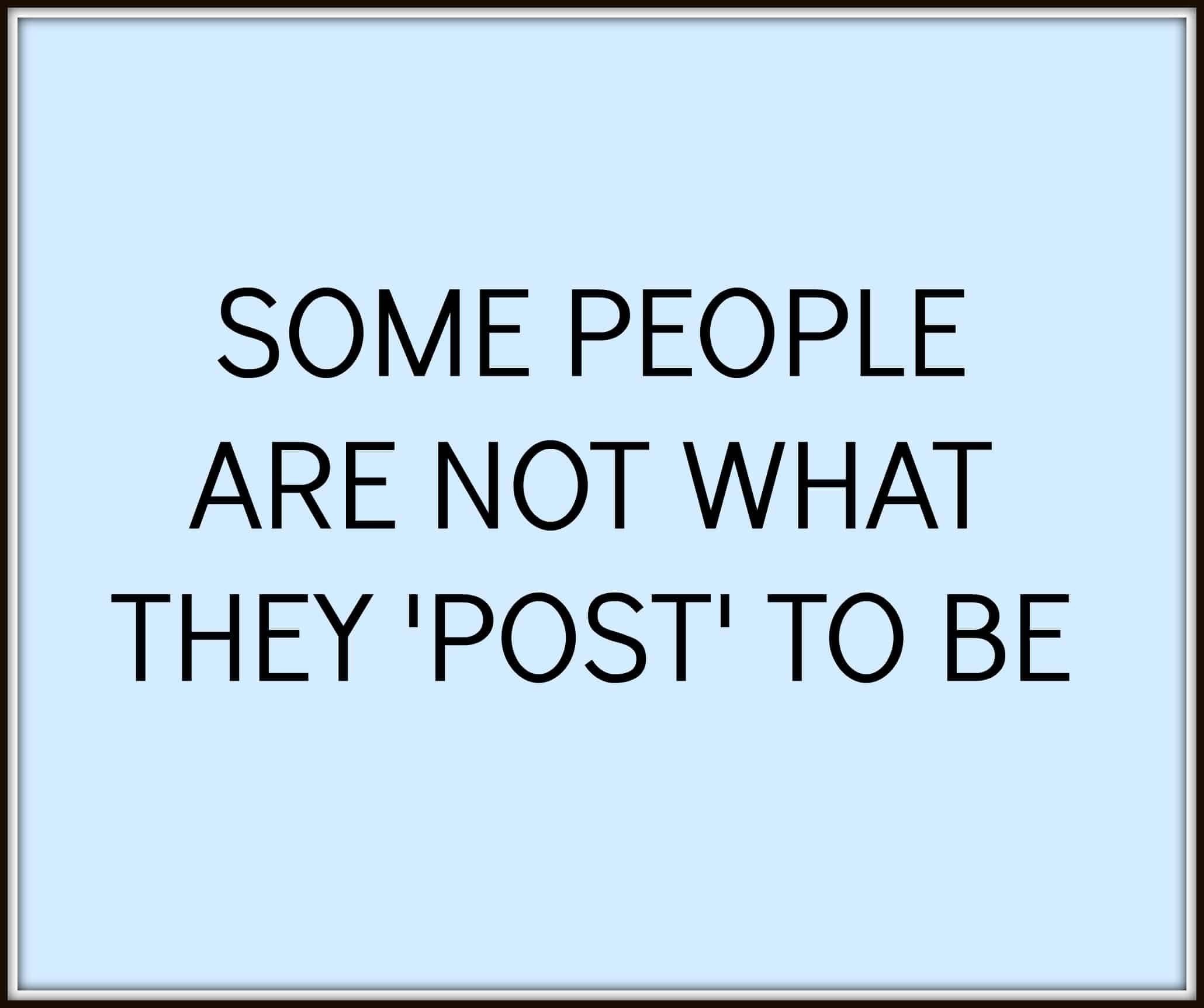 Be Careful - some people are not what they post to be - quotes on honesty