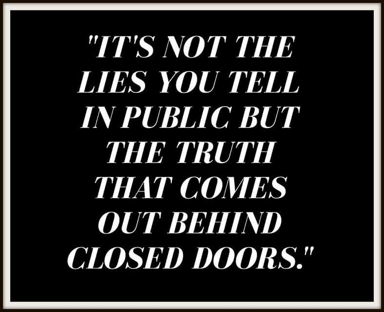the lies you tell in public comes out behind closed doors - quotes on honesty