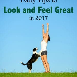 Daily Tips to Look and Feel Great in 2017