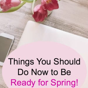 Things You Should Do Now to Be Ready for Spring!