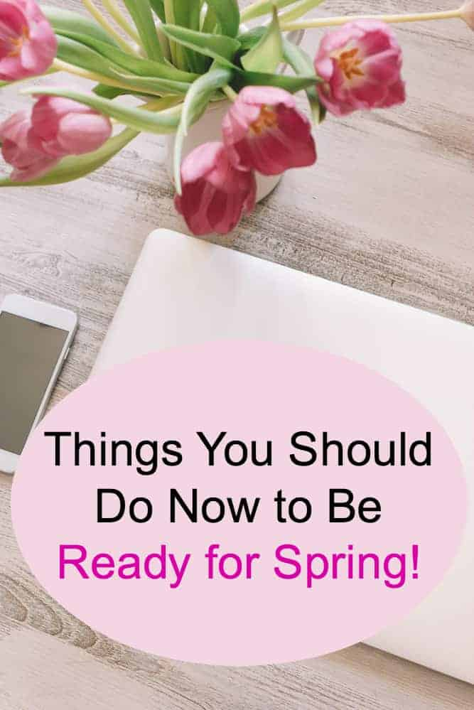 Things You Should Do Now to Be Ready for Spring