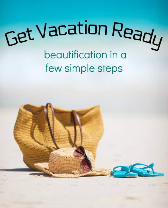get vacation ready in a Few Simple Steps