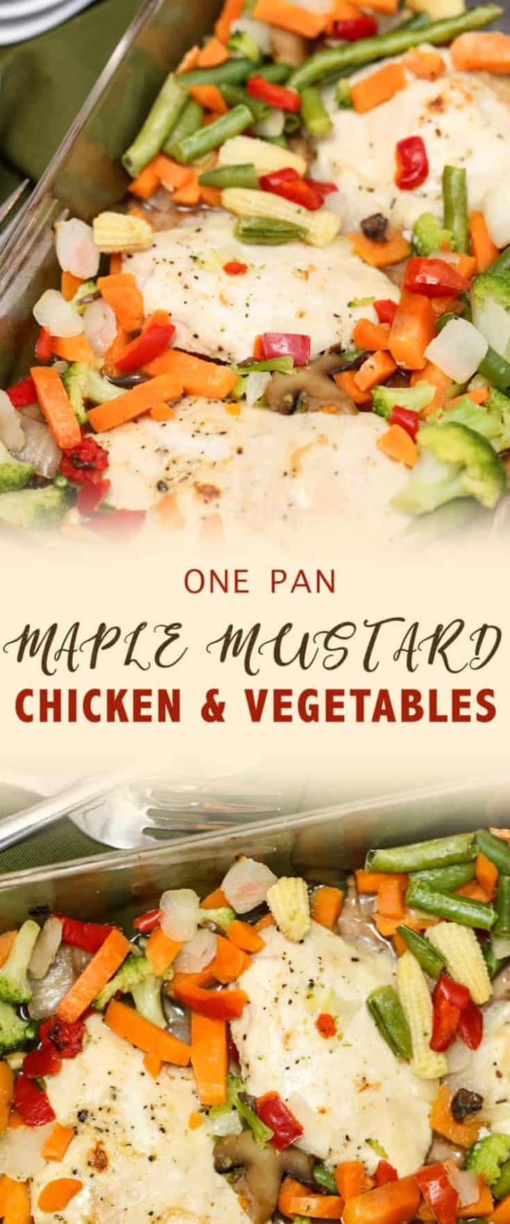 One Pan Maple Mustard Chicken and Vegetables is a marinated chicken breast recipe using two key ingredients: dry mustard and maple syrup. It's a nice flavour combination! The mixed vegetables sides are roasted along with the chicken, making it a one-dish meal. #onedish #onepan #easyrecipe