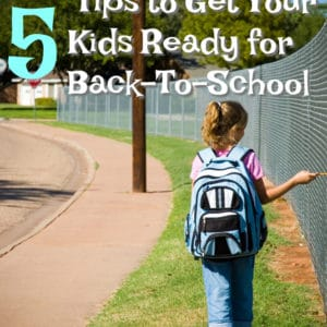 5 Tips to Get Your Kids Ready for Back-To-School
