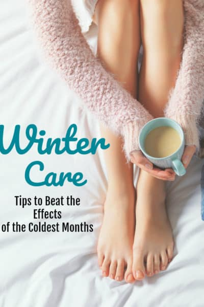 Winter Care: Tips to Beat the Effects of the Coldest Months